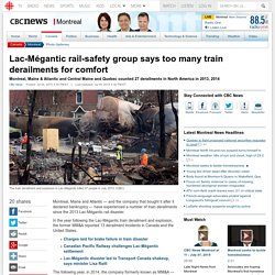 Lac-Mégantic rail-safety group says too many train derailments for comfort - Montreal