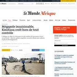 Mégapole insaisissable, Kinshasa croît hors de tout contrôle