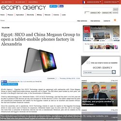 Egypt: SICO and China Megaun Group to open a tablet-mobile phones factory in Alexandria - Ecofin Agency