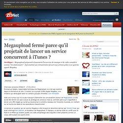 Megaupload fermé par ce qu'il projetait de lancer un service concurrent à iTunes ?