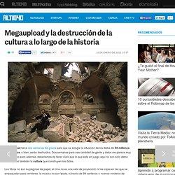Megaupload y la destrucción de la cultura a lo largo de la historia