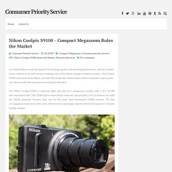 Nikon Coolpix S9100 - Compact Megazoom Rules the Market ~ Consumer Priority Service