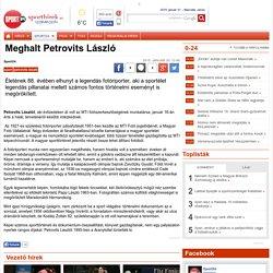 Meghalt Petrovits László - Sport24