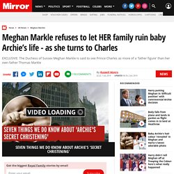 Meghan Markle refuses to let HER family ruin baby Archie's life - as she turns to Charles
