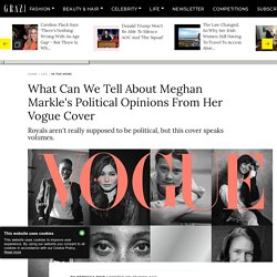 What Can We Tell About Meghan Markle's Political Opinions From Her Vogue Cover