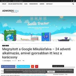 Megnyitott a Google Mikulásfalva - 24 adventi alkalmazás, amivel gyorsabban itt lesz a karácsony