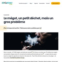 Le mégot, un petit déchet, mais un gros problème – Zéro Déchet Lyon