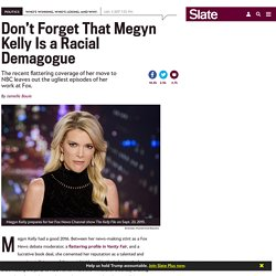 Megyn Kelly is a racial demagogue.