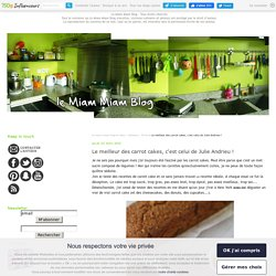 Le meilleur des carrot cakes, c'est celui de Julie Andrieu ! - le miam-miam blog
