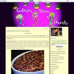 Le meilleur clafoutis aux cerises... - Culinary-show d'Aurely