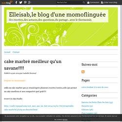 cake marbré meilleur qu'un savane!!!! - Elleisab,le blog d'une momoflinguée