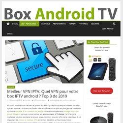 Meilleur VPN IPTV. Quel VPN pour votre box IPTV android ? Top 3 de 2019