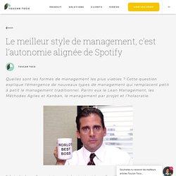 Le meilleur style de management, c'est l'autonomie alignée de Spotify