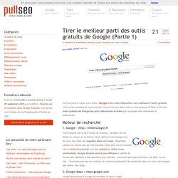 Tirer le meilleur parti des outils gratuits de Google (Partie 1)