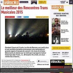 Le meilleur des Rencontres Trans Musicales 2015