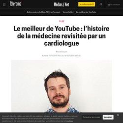 Le meilleur de YouTube : l'histoire de la médecine revisitée par un cardiologue - Médias / Net