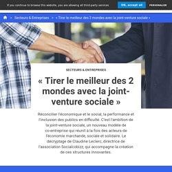 « Tirer le meilleur des 2 mondes avec la joint-venture sociale »