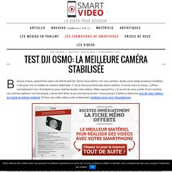 Test Dji Osmo: la meilleure caméra stabilisée du marché