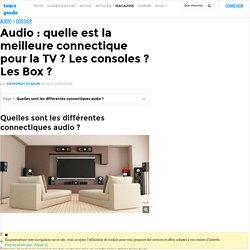 Audio : quelle est la meilleure connectique pour la TV ? Les consoles ? Les Box ?