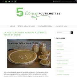 La meilleure tarte au sucre à l'érable : facile et divine! - Cinq Fourchettes