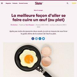 La meilleure façon d'aller se faire cuire un œuf (au plat)