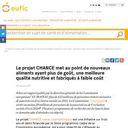 EUFIC 06/01/17 Le projet CHANCE met au point de nouveaux aliments ayant plus de goût, une meilleure qualité nutritive et fabriqués à faible coût
