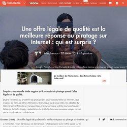 Une offre légale de qualité est la meilleure réponse au piratage sur Internet : qui est surpris ?