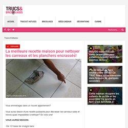 La meilleure recette maison pour nettoyer les carreaux et les planchers encrassés! - Trucs et Astuces - Trucs et Bricolages