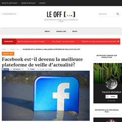 Facebook est-il devenu la meilleure plateforme de veille d'actualité?