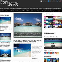 REVES DES MALDIVES Le Blog des Maldives en Photos, Guide des Hotels et Resorts des Maldives, Voyages aux Maldives, Informations sur les Maldives...