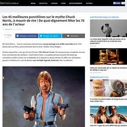 Les 45 meilleures punchlines sur le mythe Chuck Norris, à mourir de rire ! De quoi dignement fêter les 76 ans de l'acteur