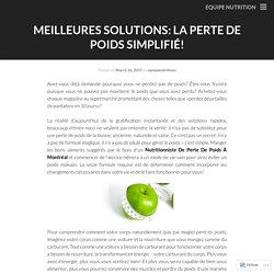 MEILLEURES SOLUTIONS: LA PERTE DE POIDS SIMPLIFIÉ!