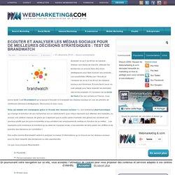 Ecouter et analyser les médias sociaux pour de meilleures décisions stratégiques : test de Brandwatch