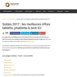 Soldes 2017 : les meilleures offres tablette, phablette & tech sont ICI