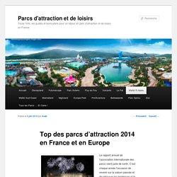 Top des meilleurs parcs d'attraction en France et Europe - Parcs d'attraction et de loisirs