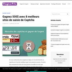 Gagnez 500$ avec 8 meilleurs sites de saisie de Captcha - GagnerFric