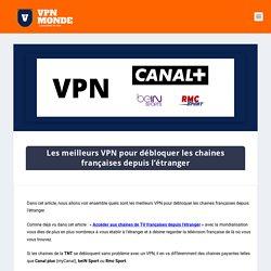 Les meilleurs VPN pour débloquer les chaines françaises depuis l'étranger - vpnmonde