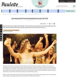 LES MEILLEURS FILMS DE BANDE DE FILLES CET ÉTÉ