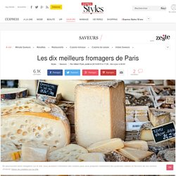 Les dix meilleurs fromagers de Paris - L'Express Styles