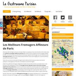 Les Meilleurs Fromagers Affineurs de Paris - Le Gastronome Parisien