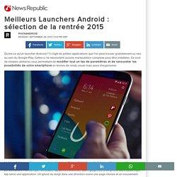 Meilleurs Launchers Android : sélection de la rentrée 2015