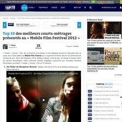 Top 10 des meilleurs courts-métrages présentés au «Mobile Film Festival 2012»