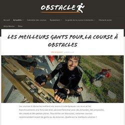 Les meilleurs gants pour la course à obstacles - Obstacle (Aroo) : le magazine de la course à obstacles en France