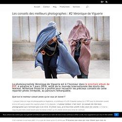 Les conseils des meilleurs photographes : #2 Véronique de Viguerie - Millenium Photo
