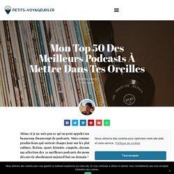 Mon top 50 des meilleurs podcasts à mettre dans tes oreilles