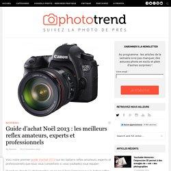Guide d'achat Noël 2013 : les meilleurs reflex