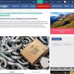 Les 50 meilleurs escape games de Suisse romande - escape rooms - jeux d'évasion grandeur nature - Dossier