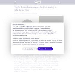 Top 5+ des meilleurs services de cloud gaming, le futur du jeu vidéo