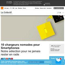 10 chargeurs nomades pour Smartphones