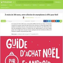 Les meilleurs smartphones à moins de 300 euros pour Noël 2015